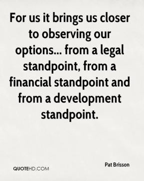 Pat Brisson  - For us it brings us closer to observing our options... from a legal standpoint, from a financial standpoint and from a development standpoint.