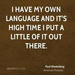 I have my own language and it's high time I put a little of it out there.