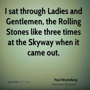 I sat through Ladies and Gentlemen, the Rolling Stones like three times at the Skyway when it came out.