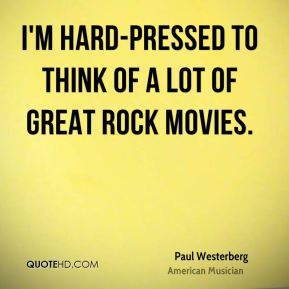 I'm hard-pressed to think of a lot of great rock movies.