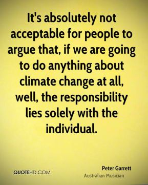 It's absolutely not acceptable for people to argue that, if we are going to do anything about climate change at all, well, the responsibility lies solely with the individual.