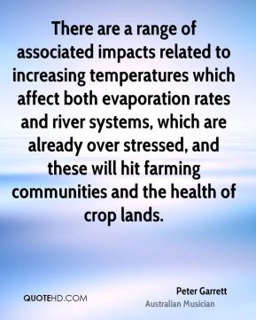 There are a range of associated impacts related to increasing temperatures which affect both evaporation rates and river systems, which are already over stressed, and these will hit farming communities and the health of crop lands.