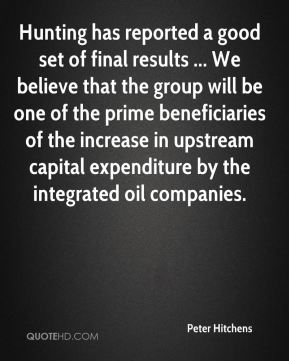 Peter Hitchens  - Hunting has reported a good set of final results ... We believe that the group will be one of the prime beneficiaries of the increase in upstream capital expenditure by the integrated oil companies.