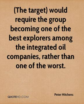 Peter Hitchens  - (The target) would require the group becoming one of the best explorers among the integrated oil companies, rather than one of the worst.