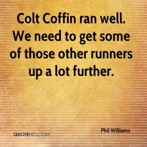 Colt Coffin ran well. We need to get some of those other runners up a lot further.