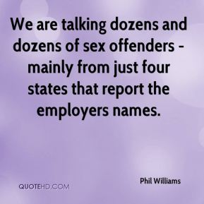 Phil Williams  - We are talking dozens and dozens of sex offenders - mainly from just four states that report the employers names.