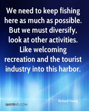 We need to keep fishing here as much as possible. But we must diversify, look at other activities. Like welcoming recreation and the tourist industry into this harbor.