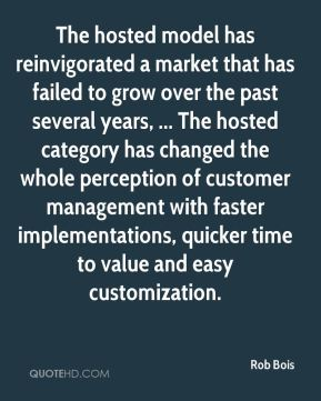 The hosted model has reinvigorated a market that has failed to grow over the past several years, ... The hosted category has changed the whole perception of customer management with faster implementations, quicker time to value and easy customization.