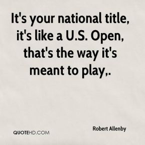 It's your national title, it's like a U.S. Open, that's the way it's meant to play.