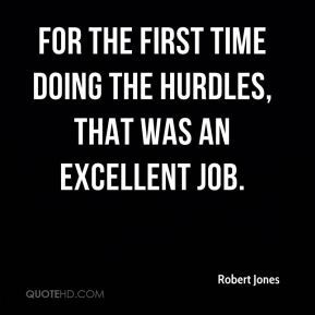 Robert Jones  - For the first time doing the hurdles, that was an excellent job.