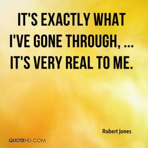 Robert Jones  - It's exactly what I've gone through, ... It's very real to me.