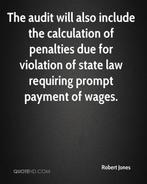 Robert Jones  - The audit will also include the calculation of penalties due for violation of state law requiring prompt payment of wages.