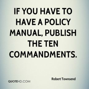 If you have to have a policy manual, publish the Ten Commandments.