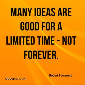 Many ideas are good for a limited time - not forever.