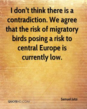 I don't think there is a contradiction. We agree that the risk of migratory birds posing a risk to central Europe is currently low.