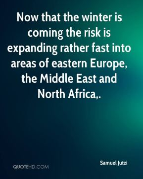 Now that the winter is coming the risk is expanding rather fast into areas of eastern Europe, the Middle East and North Africa.