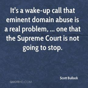 Scott Bullock  - It's a wake-up call that eminent domain abuse is a real problem, ... one that the Supreme Court is not going to stop.