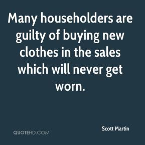 Scott Martin  - Many householders are guilty of buying new clothes in the sales which will never get worn.