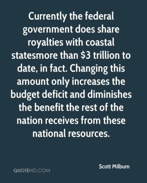Currently the federal government does share royalties with coastal statesmore than $3 trillion to date, in fact. Changing this amount only increases the budget deficit and diminishes the benefit the rest of the nation receives from these national resources.