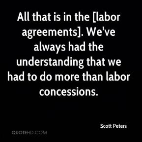 All that is in the [labor agreements]. We've always had the understanding that we had to do more than labor concessions.