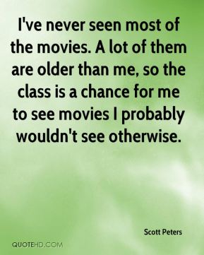 I've never seen most of the movies. A lot of them are older than me, so the class is a chance for me to see movies I probably wouldn't see otherwise.
