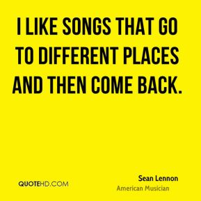 Sean Lennon - I like songs that go to different places and then come back.