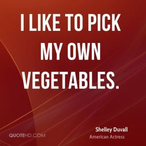 I like to pick my own vegetables.