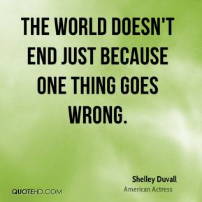 The world doesn't end just because one thing goes wrong.