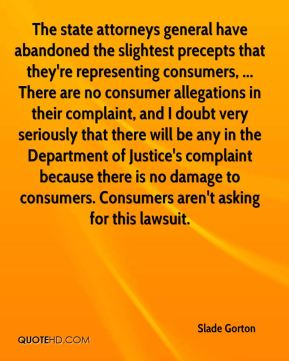 The state attorneys general have abandoned the slightest precepts that they're representing consumers, ... There are no consumer allegations in their complaint, and I doubt very seriously that there will be any in the Department of Justice's complaint because there is no damage to consumers. Consumers aren't asking for this lawsuit.