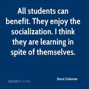 All students can benefit. They enjoy the socialization. I think they are learning in spite of themselves.