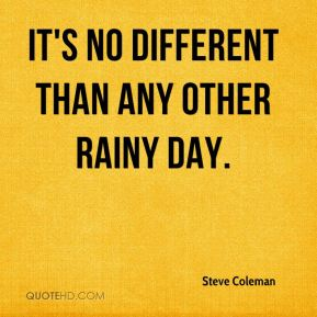 It's no different than any other rainy day.