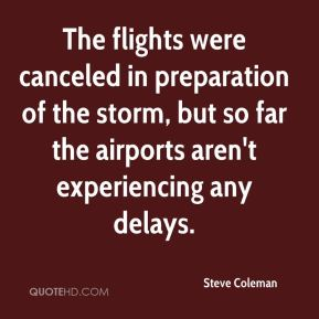 The flights were canceled in preparation of the storm, but so far the airports aren't experiencing any delays.