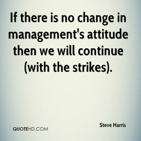 If there is no change in management's attitude then we will continue (with the strikes).