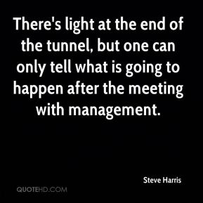 There's light at the end of the tunnel, but one can only tell what is going to happen after the meeting with management.