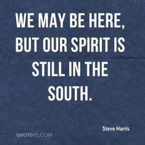 We may be here, but our spirit is still in the south.