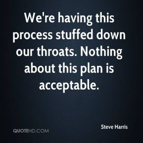 We're having this process stuffed down our throats. Nothing about this plan is acceptable.