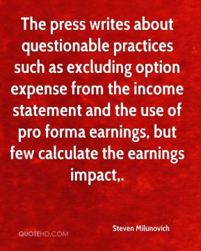 Steven Milunovich  - The press writes about questionable practices such as excluding option expense from the income statement and the use of pro forma earnings, but few calculate the earnings impact.