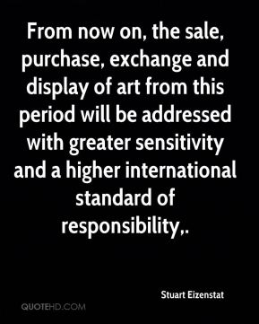 From now on, the sale, purchase, exchange and display of art from this period will be addressed with greater sensitivity and a higher international standard of responsibility.