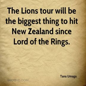 Tana Umaga  - The Lions tour will be the biggest thing to hit New Zealand since Lord of the Rings.