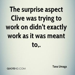 Tana Umaga  - The surprise aspect Clive was trying to work on didn't exactly work as it was meant to.