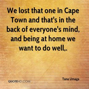 We lost that one in Cape Town and that's in the back of everyone's mind, and being at home we want to do well.