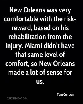 Tom Condon  - New Orleans was very comfortable with the risk-reward, based on his rehabilitation from the injury. Miami didn't have that same level of comfort, so New Orleans made a lot of sense for us.
