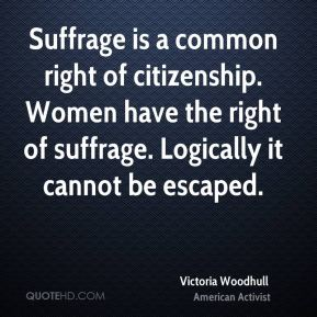 Suffrage is a common right of citizenship. Women have the right of suffrage. Logically it cannot be escaped.
