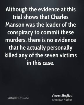 Although the evidence at this trial shows that Charles Manson was the leader of the conspiracy to commit these murders, there is no evidence that he actually personally killed any of the seven victims in this case.