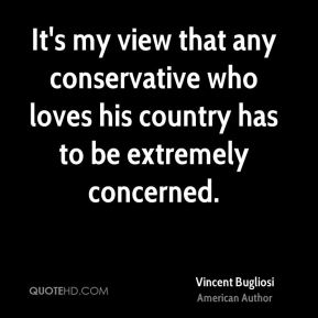It's my view that any conservative who loves his country has to be extremely concerned.