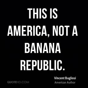 This is America, not a banana republic.