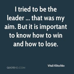 I tried to be the leader ... that was my aim. But it is important to know how to win and how to lose.