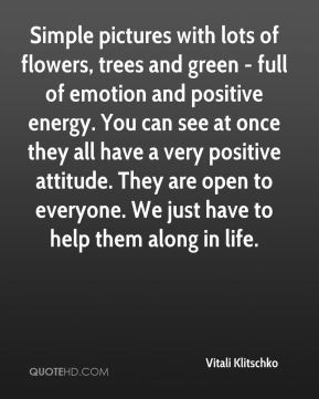Simple pictures with lots of flowers, trees and green - full of emotion and positive energy. You can see at once they all have a very positive attitude. They are open to everyone. We just have to help them along in life.