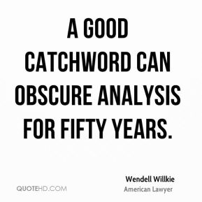 Wendell Willkie - A good catchword can obscure analysis for fifty years.