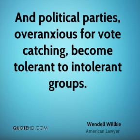 And political parties, overanxious for vote catching, become tolerant to intolerant groups.